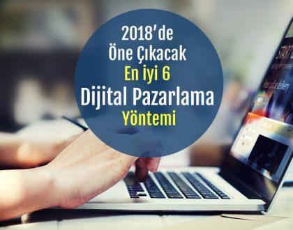 2018'de Öne Çıkacak En İyi 6 Dijital Pazarlama Yöntemi